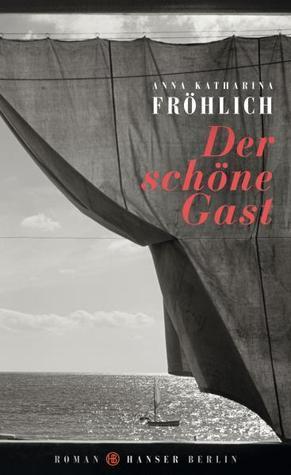 Der schöne Gast Anna Katharina Fröhlich