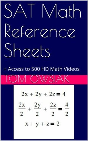 SAT Math Reference Sheets: + Access to 400 HD Math Videos Tom Owsiak