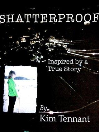 Shatterproof  by  Kim Tennant