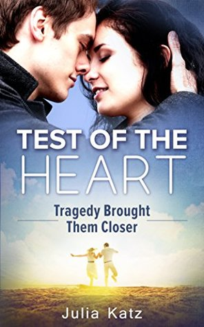 Test Of The Heart: Tragedy Brought Them Closer  by  Julia Katz
