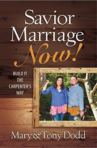Savior Marriage Now!: Build It the Carpenters Way Mary Dodd