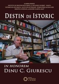 Destin de istoric. In honorem Dinu C. Giurescu Cezar Avram