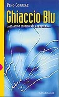 Ghiaccio blu: Lassassino sepolto nel computer  by  Pino Corrias
