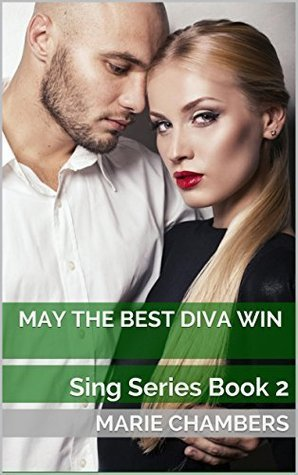 May The Best Diva Win  (Sing Series, #2) Marie Chambers