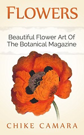 FLOWERS: The Beautiful Art Of Wiliam Curtiss Original Botanical Magazine  by  Chike Camara
