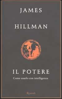 Il potere: Come usarlo con intelligenza James Hillman