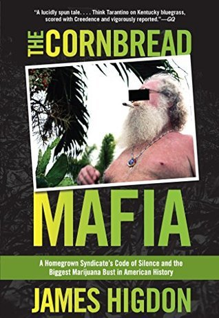 Cornbread Mafia: A Homegrown Syndicates Code of Silence and the Biggest Marijuana Bust in American History  by  James Higdon