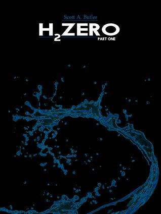 H2Zero: Part One (H2Zero, #1)  by  Scott A. Butler