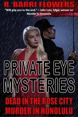 Private Eye Mysteries: Dead in the Rose City/Murder in Honolulu/Dead in Pukalani  by  R. Barri Flowers
