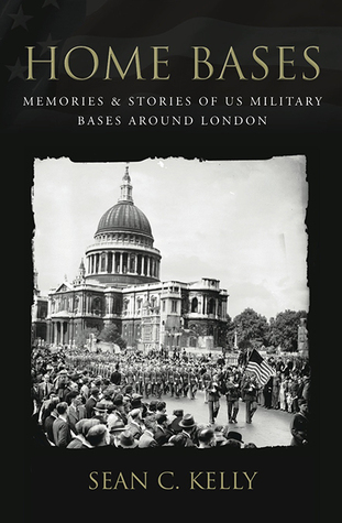 Home Bases: US Military Bases In and Around London  by  Sean Kelly