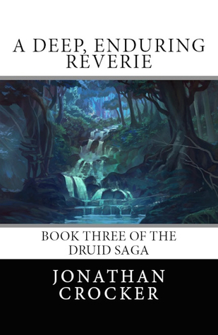A Deep, Enduring Reverie (Druid Saga #3)  by  Jonathan Crocker