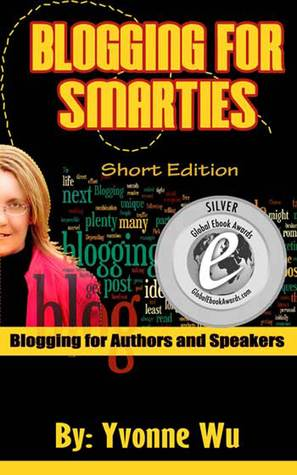 Blogging For Smarties Short Edition Blogging for Authors and Speakers  by  Yvonne Wu