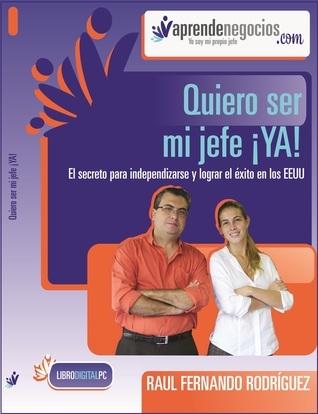 Ser Tu Propio Jefe: Lo Que Debes Saber Antes De Empezar Tu Negocio Raul Fernando Rodriguez Villanueva