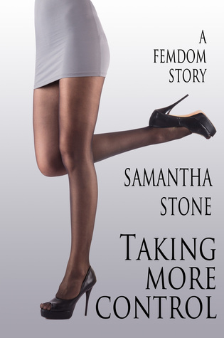 Taking More Control  by  Samantha Stone