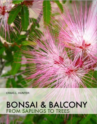 Bonsai and Balcony: from saplings to trees  by  Craig Hunter