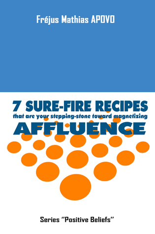 7 Sure-fire recipes that are your stepping-stone toward magnetizing affluence Fréjus Mathias Apovo