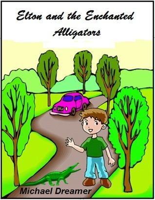 Elton and the Enchanted Alligators Michael Dreamer