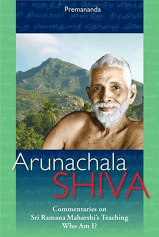 Arunachala Shiva: Commentaries on Sri Ramana Maharshis Teachings Who Am I? Premananda