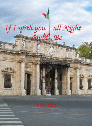 If I With You All Night Could Be  by  Witte Piet