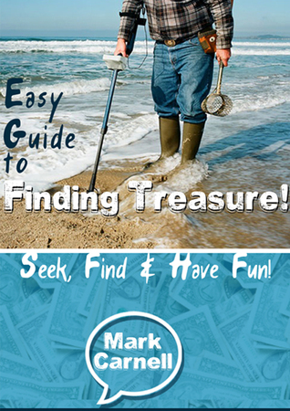 Easy Guide to Finding Treasure: Seek, Find and Have Fun! Mark Carnell