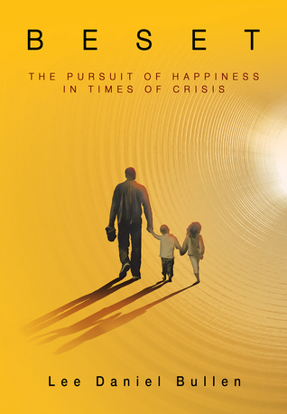 Beset: The Pursuit of Happiness in Times of Crisis  by  Lee Daniel Bullen