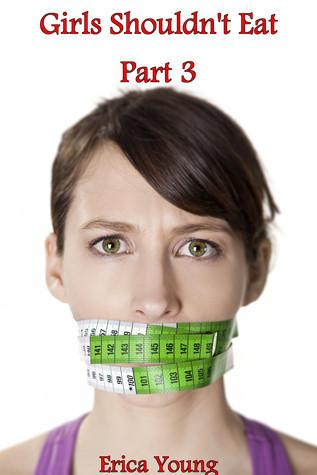 Girls Shouldnt Eat: Part 3 Erica Young