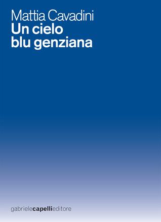Un cielo blu genziana Mattia Cavadini