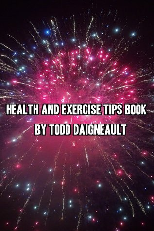 Health and Exercise Tips Book  by  Todd Daigneault