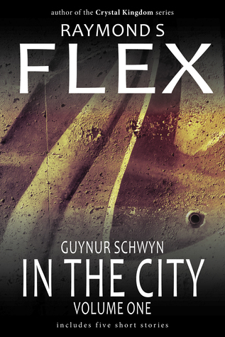 Guynur Schwyn: In the City: Volume One  by  Raymond S. Flex