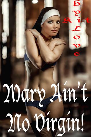 Mary Aint No Virgin! Kit Love