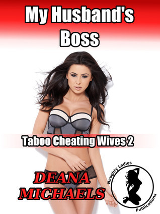 My Husbands Boss (Taboo Cheating Wives 2) Deana Michaels