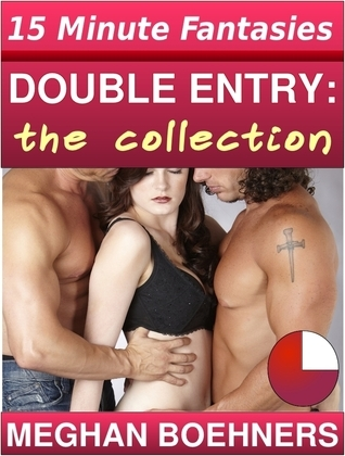 Double Entry: The Collection (3 Menage Stories)  by  Meghan Boehners