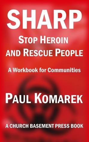 SHARP Stop Heroin and Rescue People: A Workbook for Communities  by  Paul Komarek