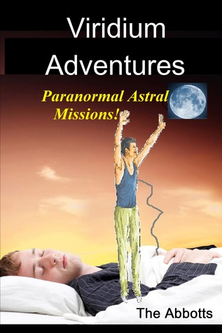 Viridium Adventures: Paranormal Astral Missions!  by  The Abbotts
