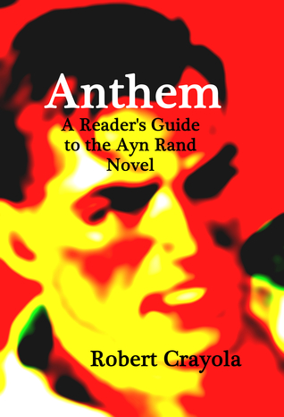 Anthem: A Readers Guide to the Ayn Rand Novel  by  Robert Crayola