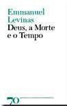 Deus, a Morte e o Tempo Emmanuel Levinas