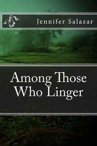 Among Those Who Linger  by  Jennifer Salazar