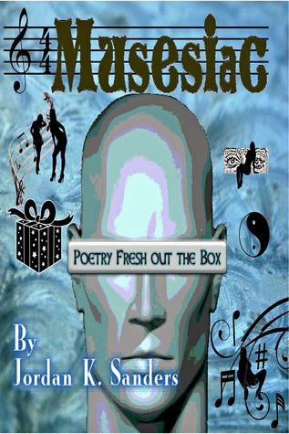 Musesiac: Poetry Fresh Out the Box  by  Jordan K. Sanders