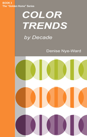 Color Trends Decade by Denise Nye-Ward