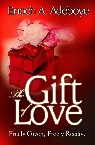 The Gift of Love  by  Enoch Adejare Adeboye