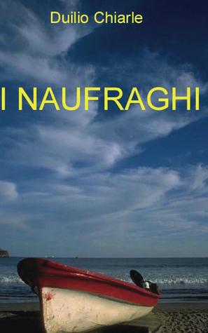 I Naufraghi  by  Duilio Chiarle