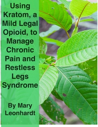 Using Kratom, a Mild, Legal Opioid, for Managing Chronic Pain and Restless Legs Syndrome Mary Leonhardt