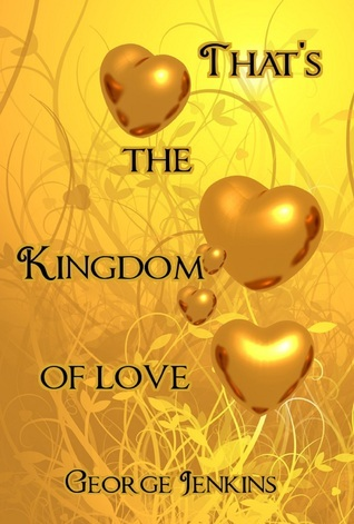 Thats the Kingdom of Love George Jenkins