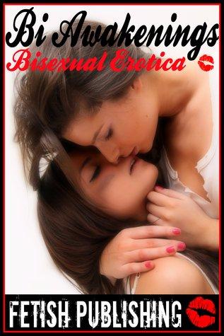 Bi Awakenings: Bisexual Erotica (Bisexual Fantasies - Volume 1)  by  Fetish Publishing