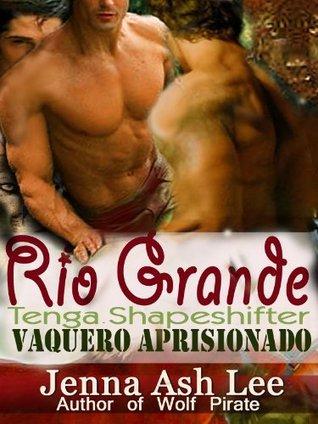Río Grande - Tenga Shapeshifters Vaquero Aprisionado  by  Jenna Ash Lee