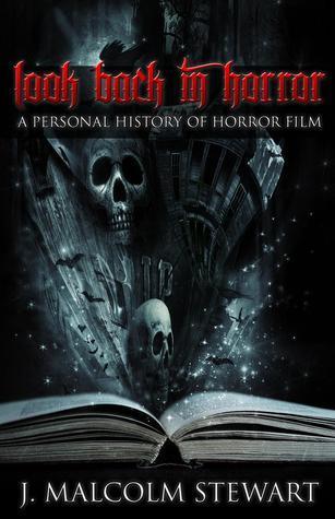 Look Back In Horror: A Personal History of Horror Film J. Malcolm Stewart