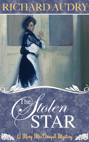 The Stolen Star (A Mary MacDougall Mystery, #2) Richard Audry