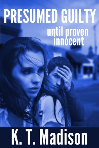 Presumed Guilty until proven innocent Katy Madison