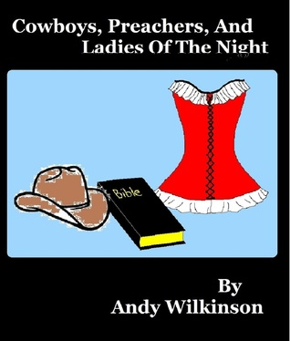 Cowboys, Preachers And Ladies Of The Night  by  Andy Wilkinson