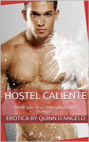 Hostel Caliente (Gay Erotica): A Gay Sex spin-off to A Naughty Boy for Krampus  by  Quinn DAngelo